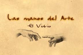 Las manos del arte: El vidrio
